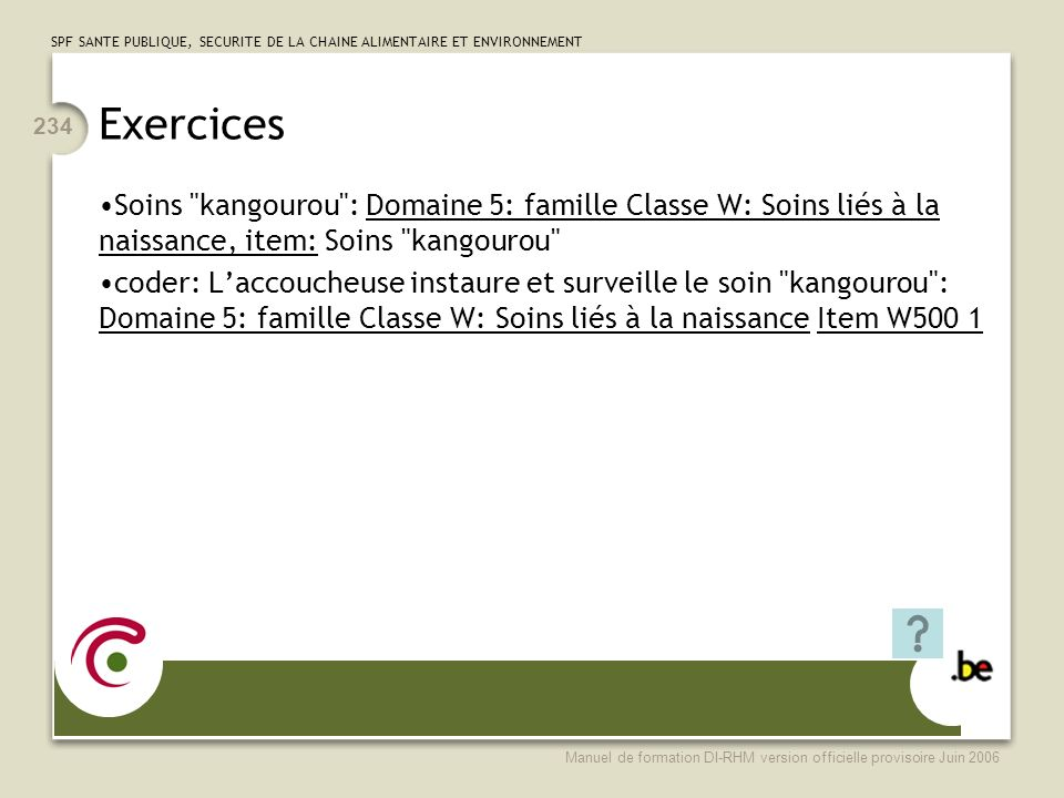 Exercices Soins kangourou : Domaine 5: famille Classe W: Soins liés à la naissance, item: Soins kangourou
