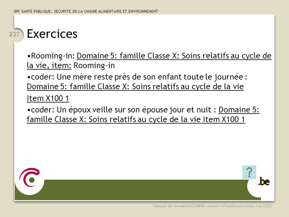 Exercices Rooming-in: Domaine 5: famille Classe X: Soins relatifs au cycle de la vie, item: Rooming-in.