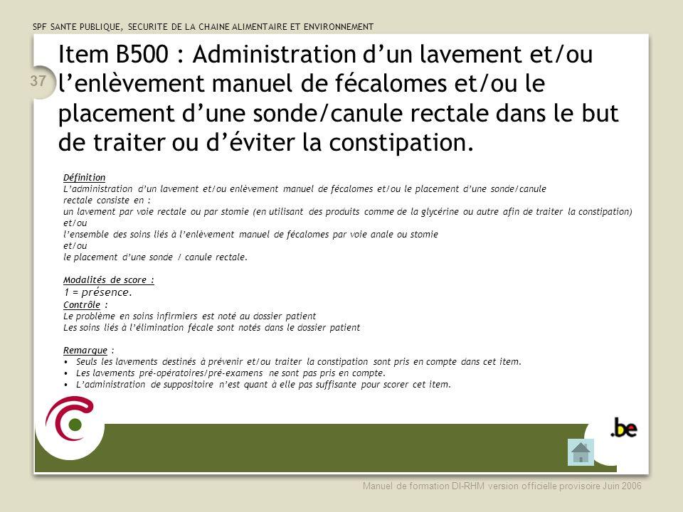 Item B500 : Administration d'un lavement et/ou l'enlèvement manuel de fécalomes et/ou le placement d'une sonde/canule rectale dans le but de traiter ou d'éviter la constipation.