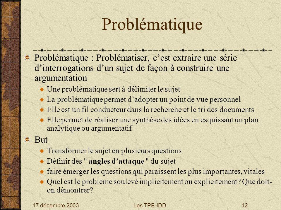 Problématique Problématique : Problématiser, c'est extraire une série d'interrogations d'un sujet de façon à construire une argumentation.