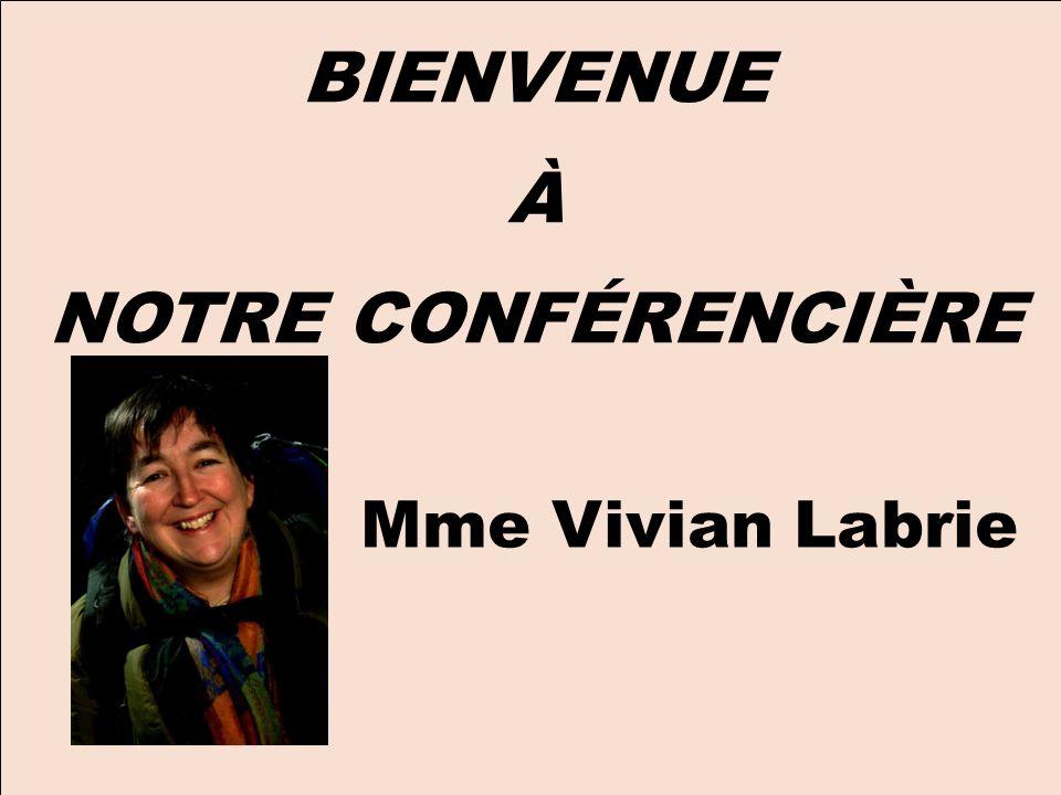 BIENVENUE À NOTRE CONFÉRENCIÈRE Mme Vivian Labrie