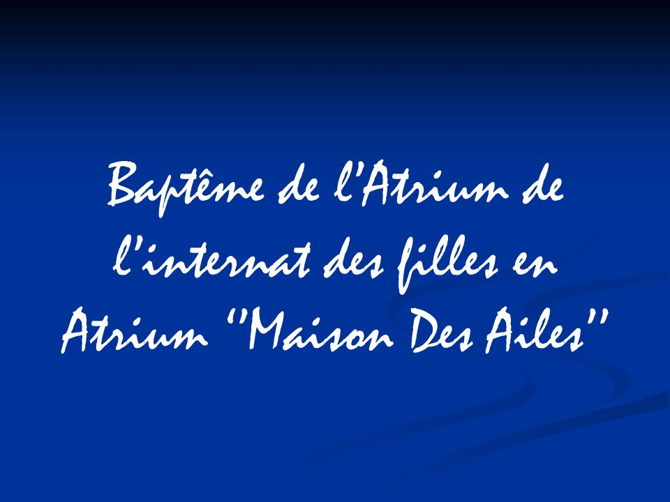 Baptême de l'Atrium de l'internat des filles en Atrium ''Maison Des Ailes''
