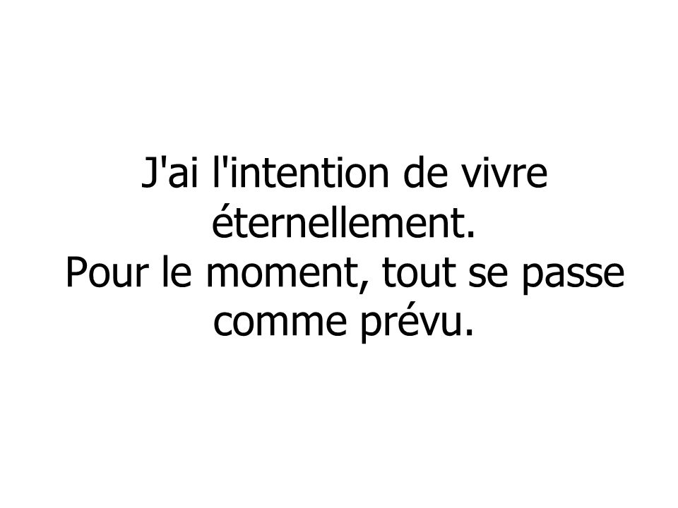 J ai l intention de vivre éternellement