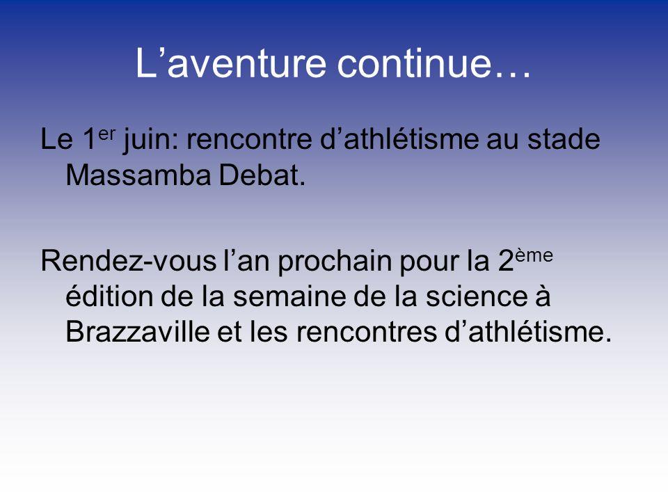L'aventure continue… Le 1er juin: rencontre d'athlétisme au stade Massamba Debat.