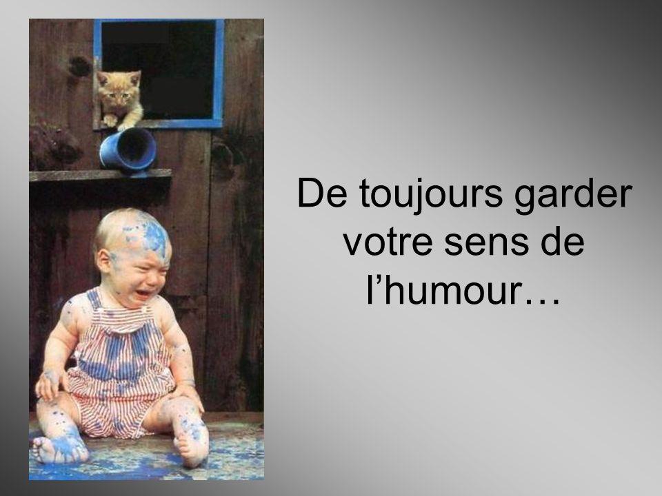 De toujours garder votre sens de l'humour…
