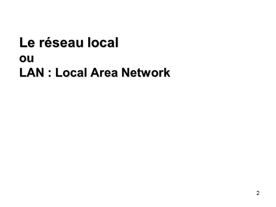 Le réseau local ou LAN : Local Area Network