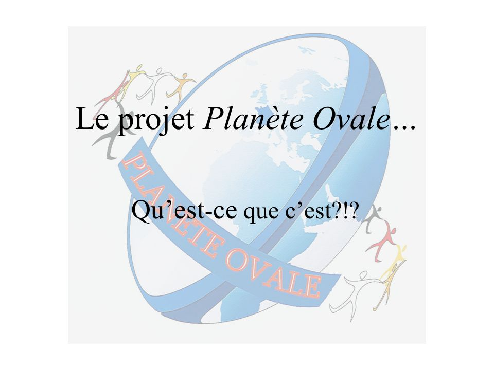 Le projet Planète Ovale…