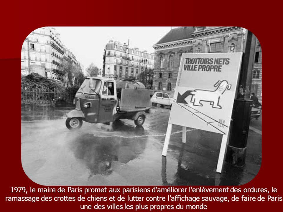 1979, le maire de Paris promet aux parisiens d'améliorer l'enlèvement des ordures, le ramassage des crottes de chiens et de lutter contre l'affichage sauvage, de faire de Paris une des villes les plus propres du monde