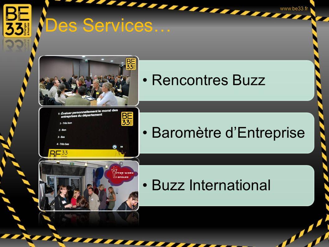 Des Services… www.be33.fr RB Rencontres Buzz BE Baromètre d'Entreprise