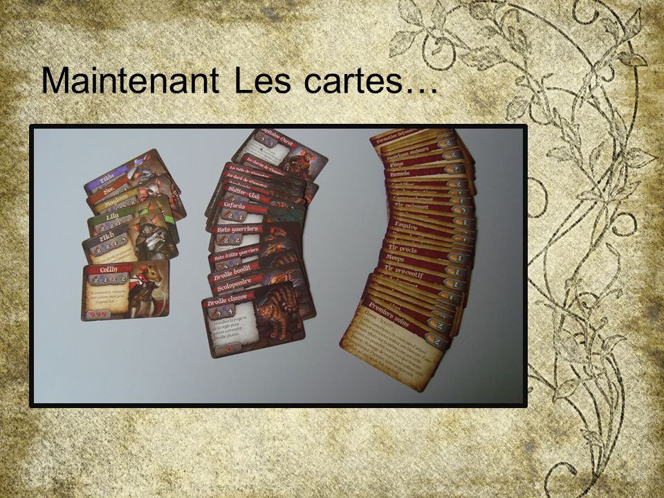 Maintenant Les cartes…