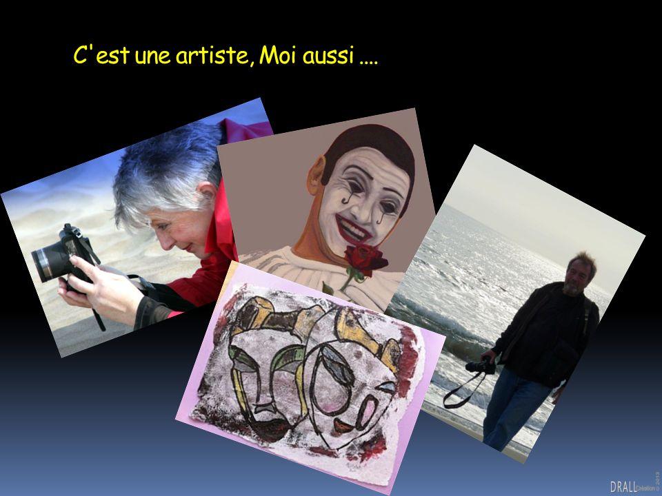 C est une artiste, Moi aussi ....