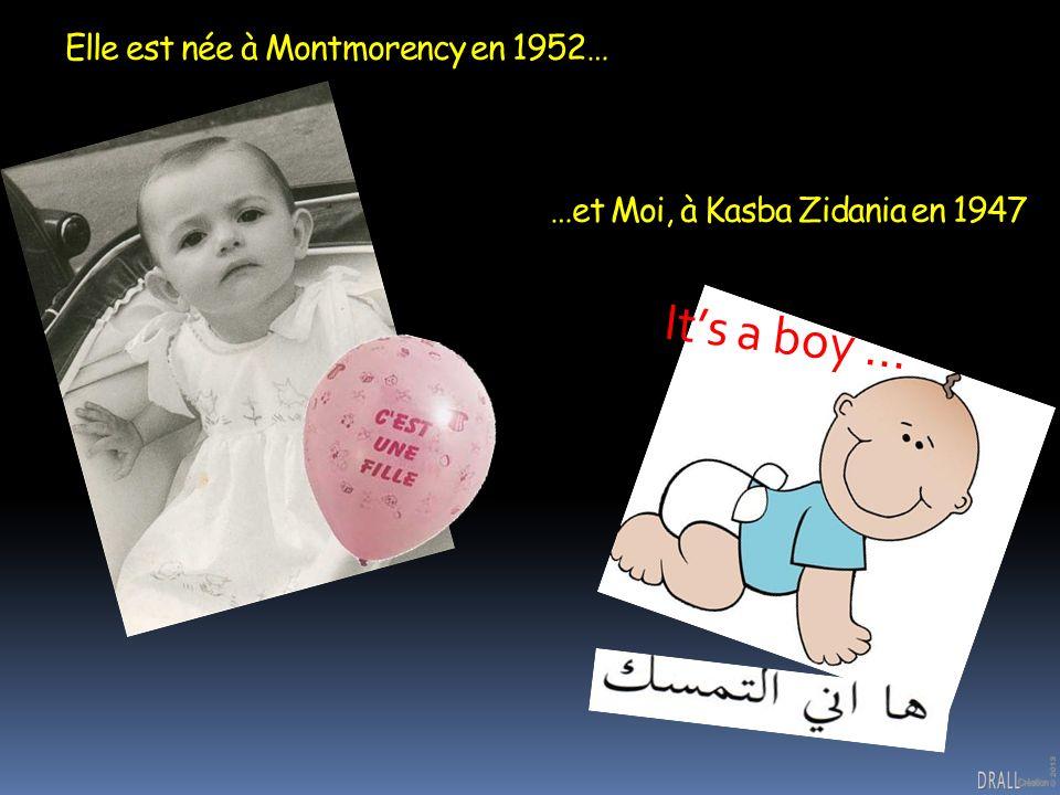 Elle est née à Montmorency en 1952… …et Moi, à Kasba Zidania en 1947