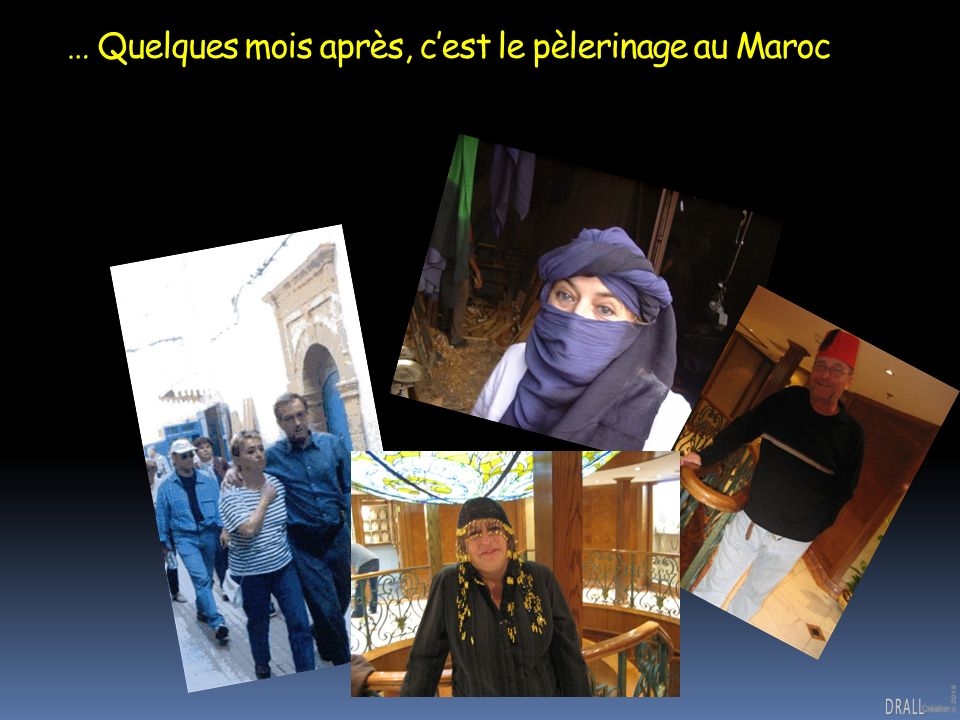 … Quelques mois après, c'est le pèlerinage au Maroc