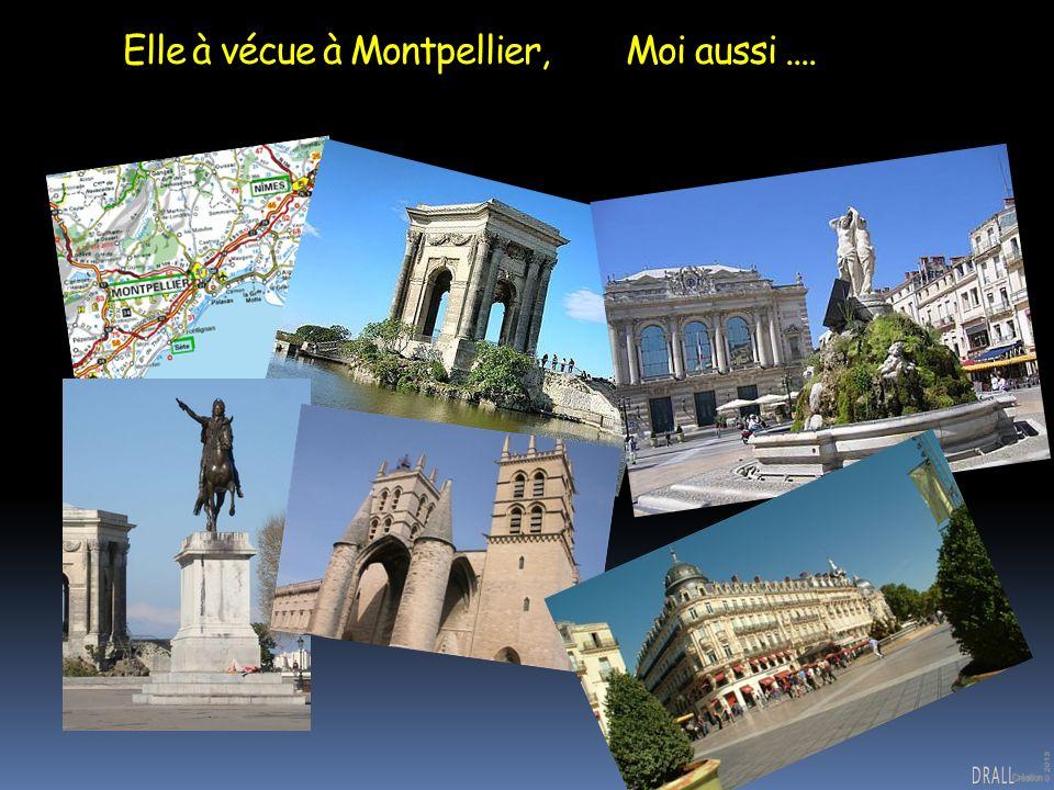 Elle à vécue à Montpellier, Moi aussi ....