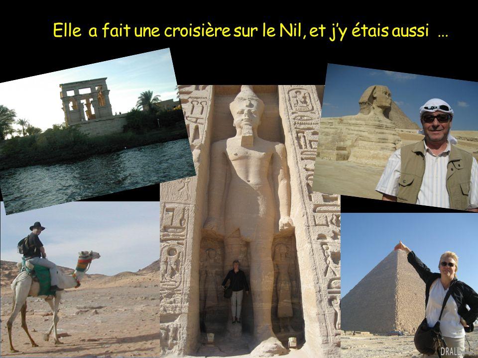 Elle a fait une croisière sur le Nil, et j'y étais aussi …
