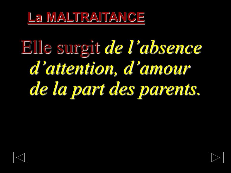 Elle surgit de l'absence d'attention, d'amour de la part des parents.