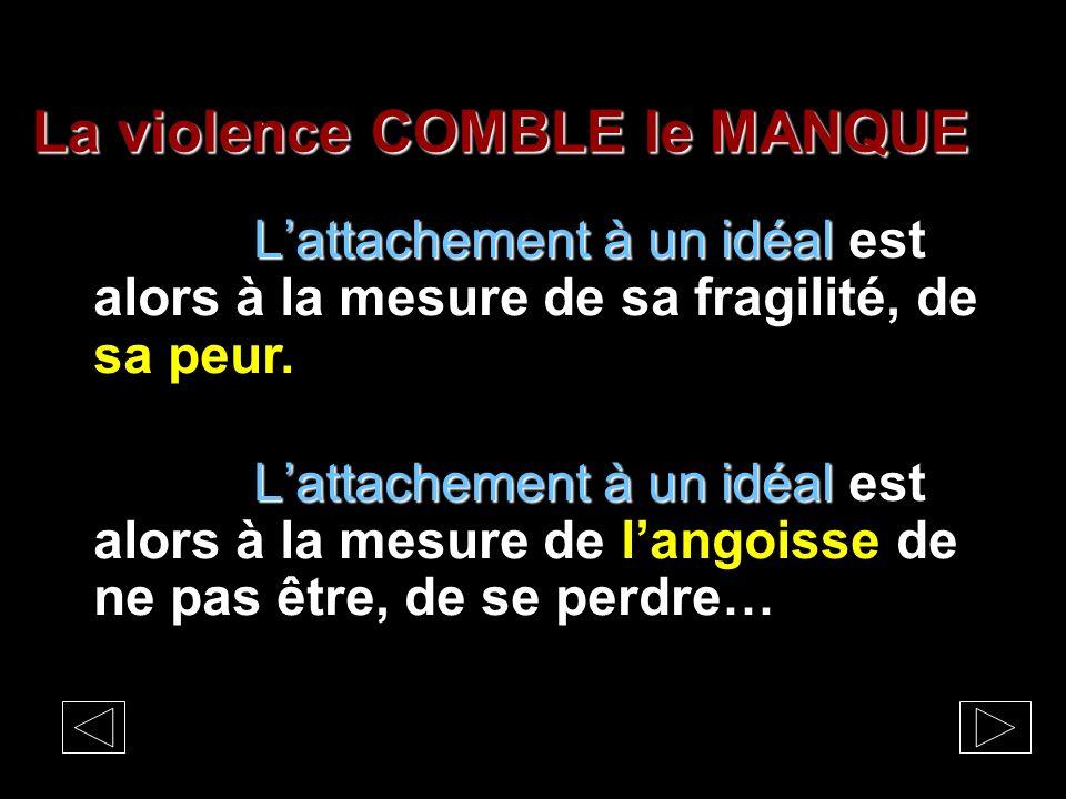 La violence COMBLE le MANQUE