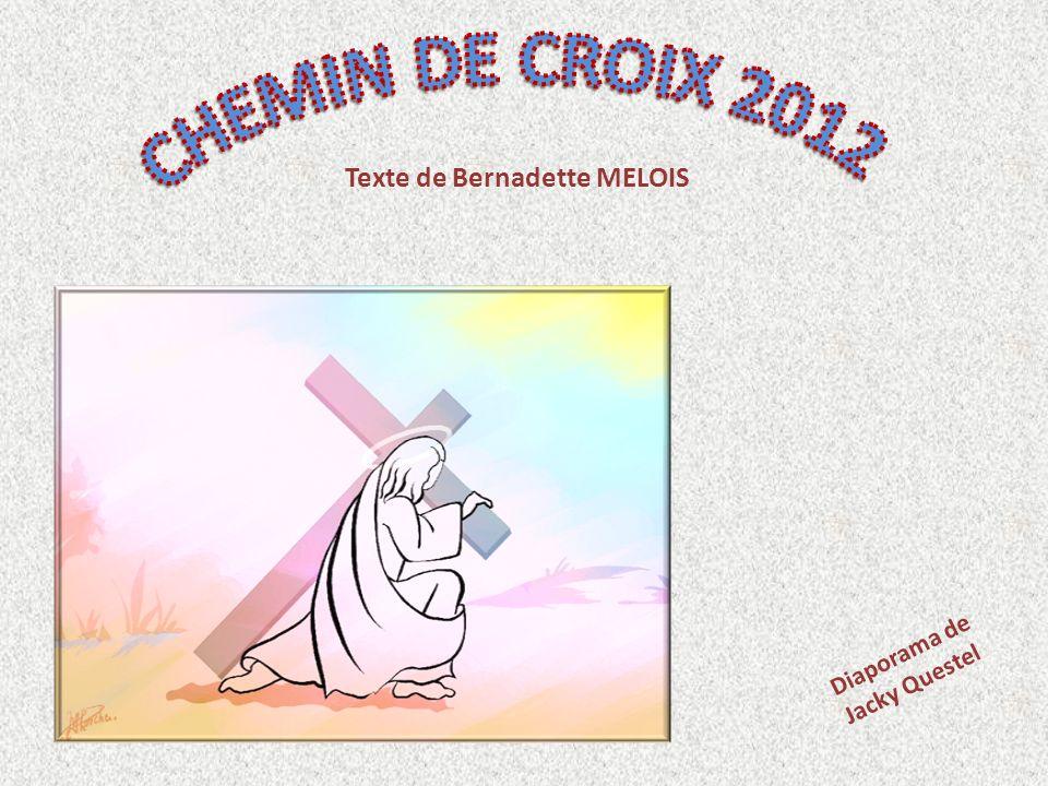 CHEMIN DE CROIX 2012 Texte de Bernadette MELOIS