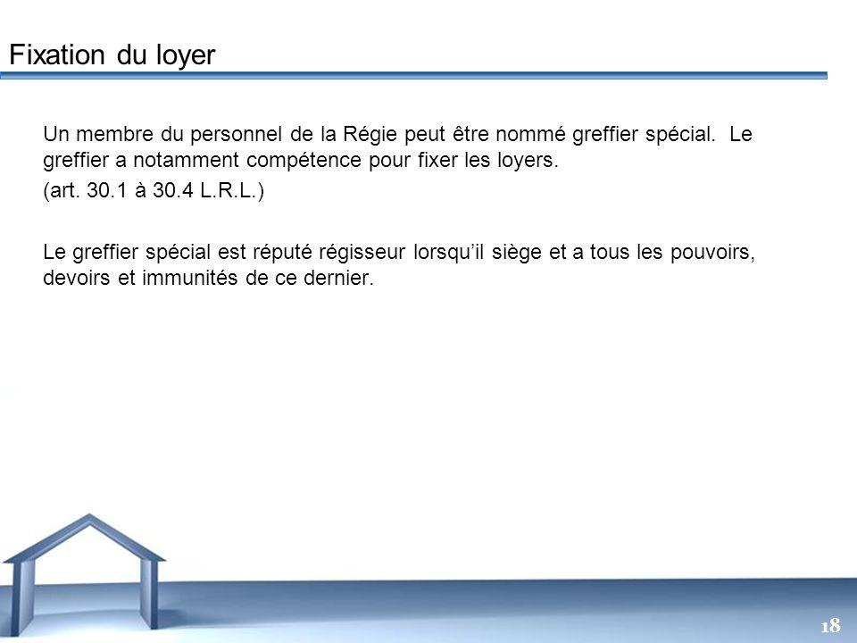 Fixation du loyer Un membre du personnel de la Régie peut être nommé greffier spécial. Le greffier a notamment compétence pour fixer les loyers.