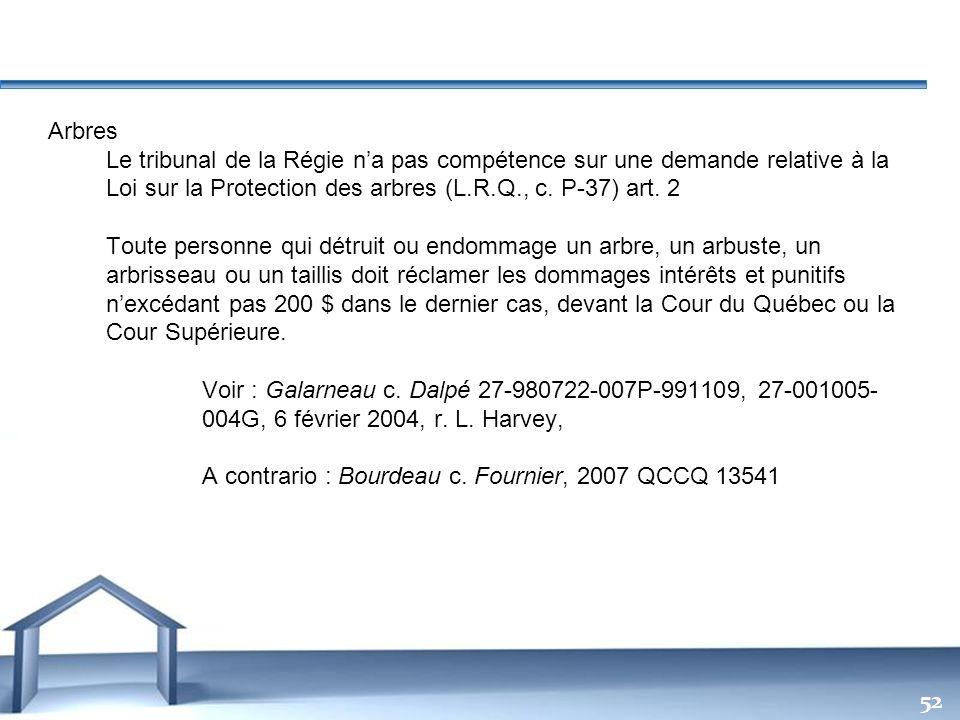 Arbres Le tribunal de la Régie n'a pas compétence sur une demande relative à la Loi sur la Protection des arbres (L.R.Q., c. P-37) art. 2.
