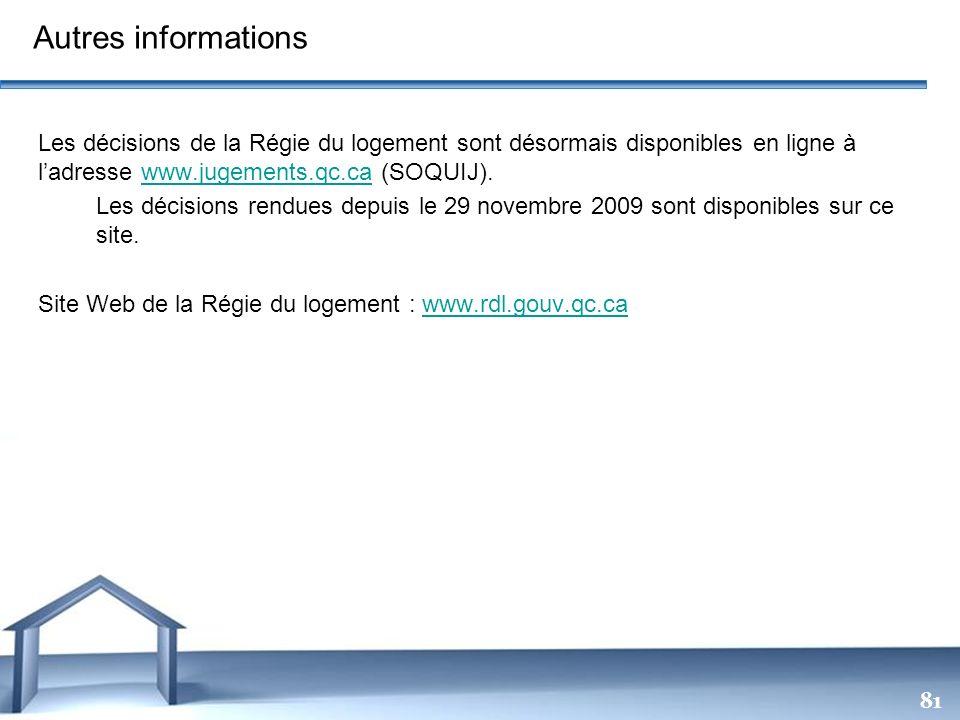 Autres informations Les décisions de la Régie du logement sont désormais disponibles en ligne à l'adresse www.jugements.qc.ca (SOQUIJ).