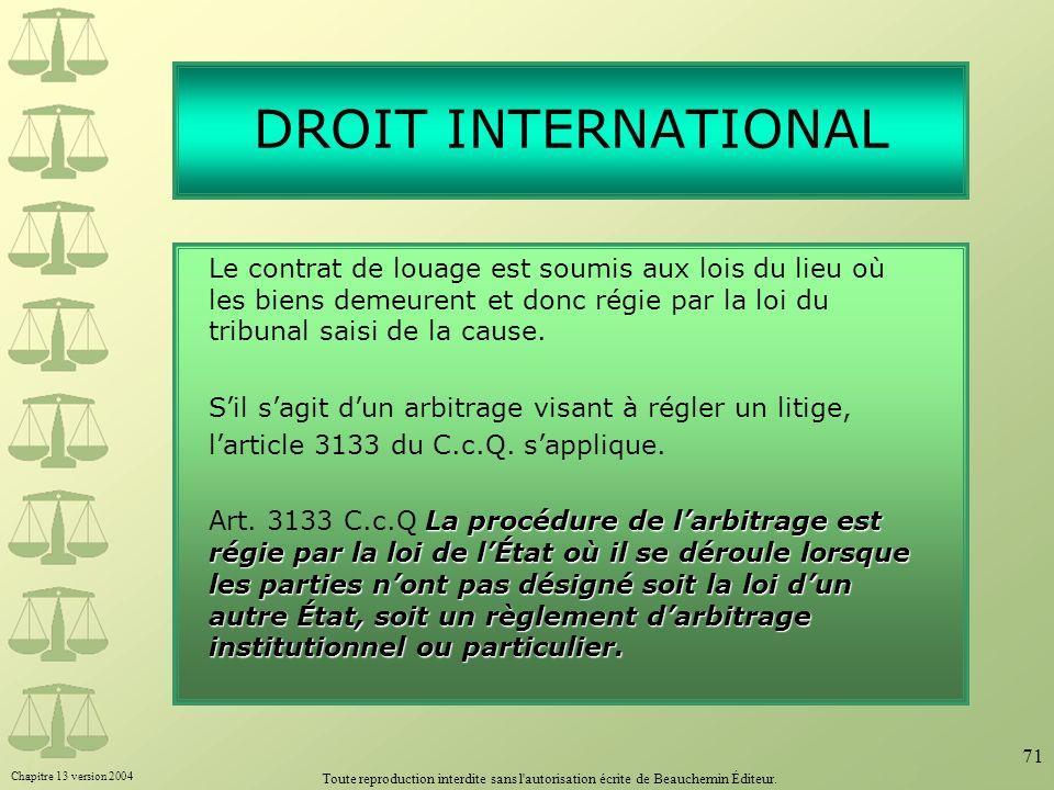 DROIT INTERNATIONALLe contrat de louage est soumis aux lois du lieu où les biens demeurent et donc régie par la loi du tribunal saisi de la cause.
