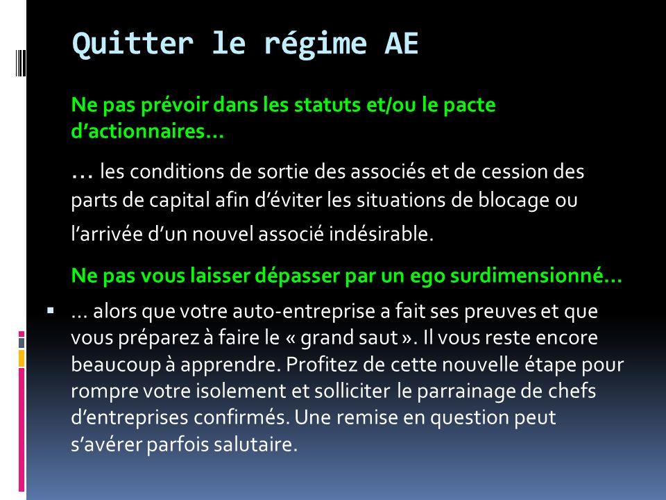 Quitter le régime AE Ne pas prévoir dans les statuts et/ou le pacte d'actionnaires…
