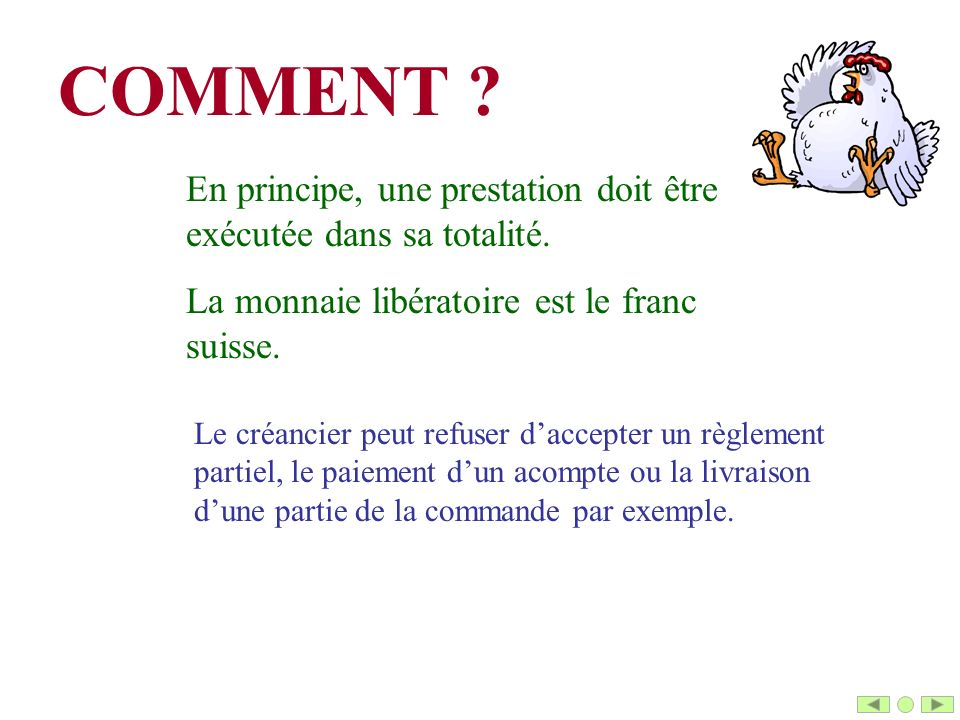 COMMENT En principe, une prestation doit être exécutée dans sa totalité. La monnaie libératoire est le franc suisse.