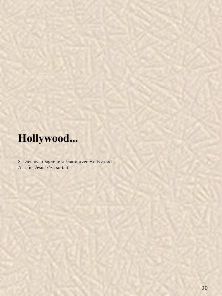 Hollywood... 30 Si Dieu avait signé le scénario avec Hollywood...
