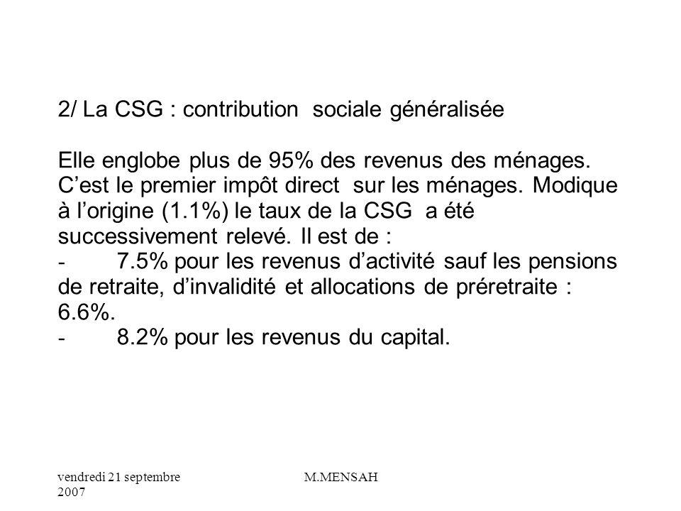 2/ La CSG : contribution sociale généralisée Elle englobe plus de 95% des revenus des ménages.
