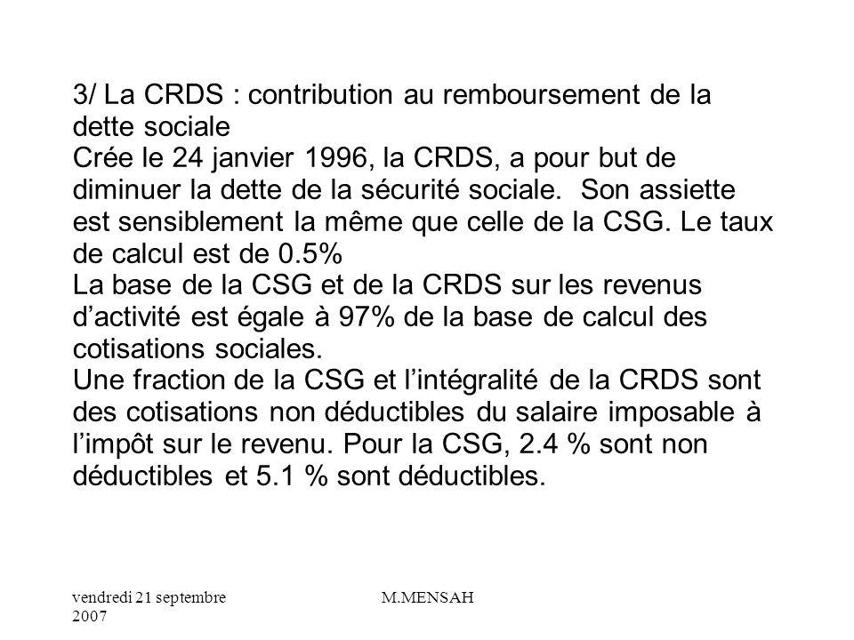 3/ La CRDS : contribution au remboursement de la dette sociale Crée le 24 janvier 1996, la CRDS, a pour but de diminuer la dette de la sécurité sociale.