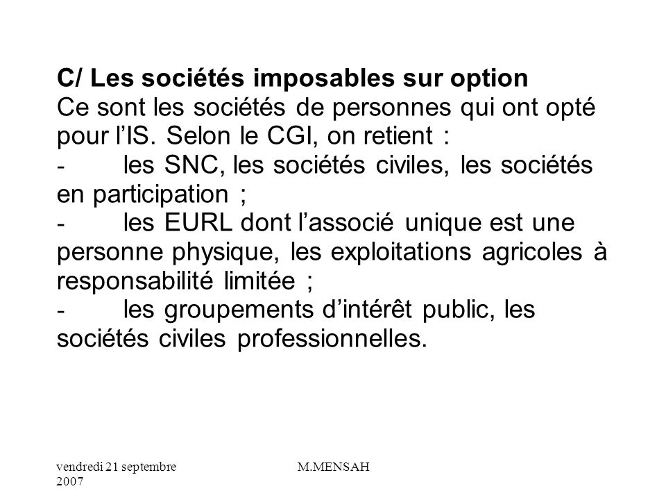 C/ Les sociétés imposables sur option Ce sont les sociétés de personnes qui ont opté pour l'IS.