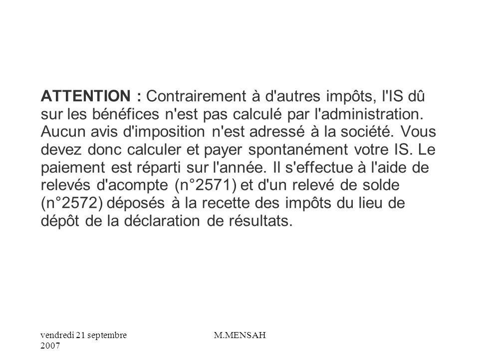 ATTENTION : Contrairement à d autres impôts, l IS dû sur les bénéfices n est pas calculé par l administration.