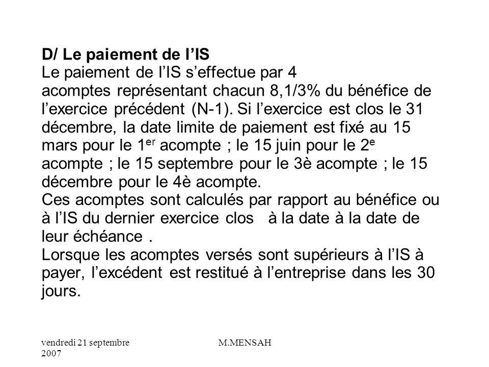 D/ Le paiement de l'IS Le paiement de l'IS s'effectue par 4 acomptes représentant chacun 8,1/3% du bénéfice de l'exercice précédent (N-1).