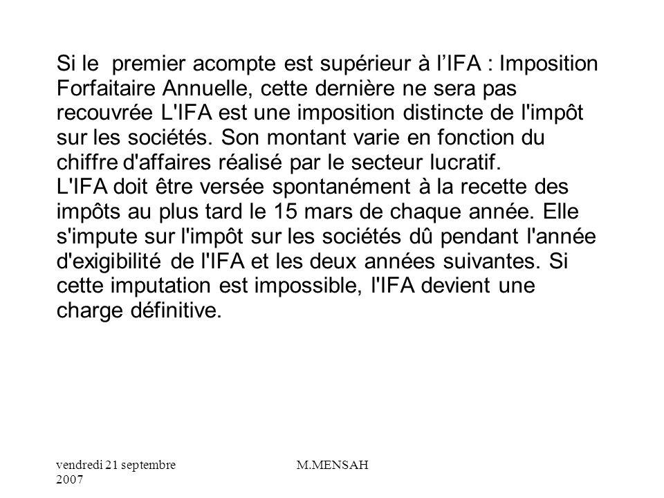 Si le premier acompte est supérieur à l'IFA : Imposition Forfaitaire Annuelle, cette dernière ne sera pas recouvrée L IFA est une imposition distincte de l impôt sur les sociétés.