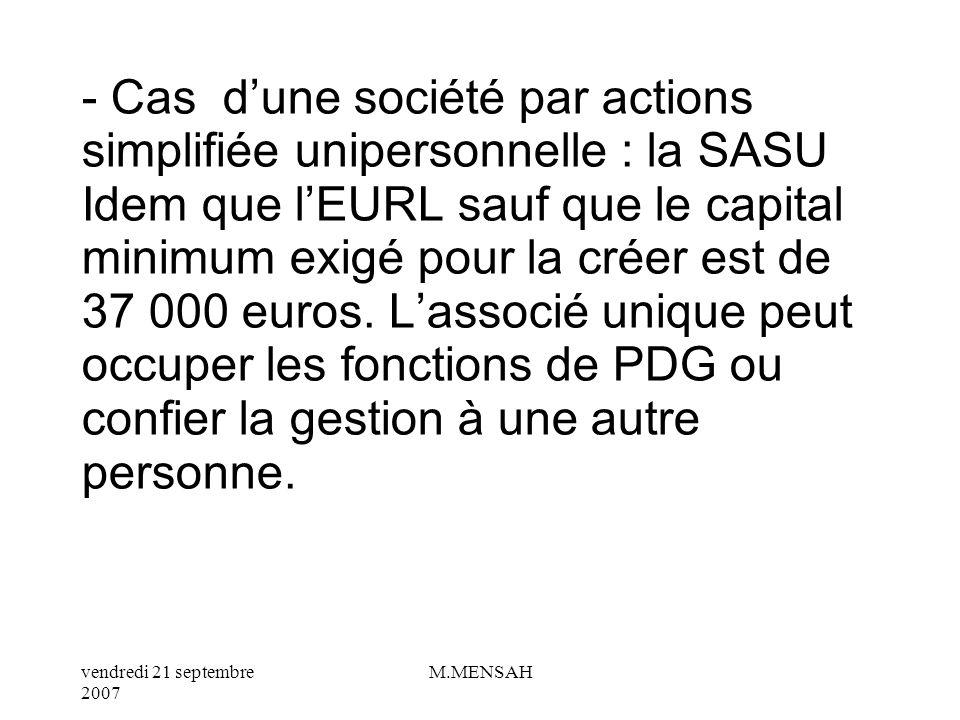 - Cas d'une société par actions simplifiée unipersonnelle : la SASU Idem que l'EURL sauf que le capital minimum exigé pour la créer est de 37 000 euros.