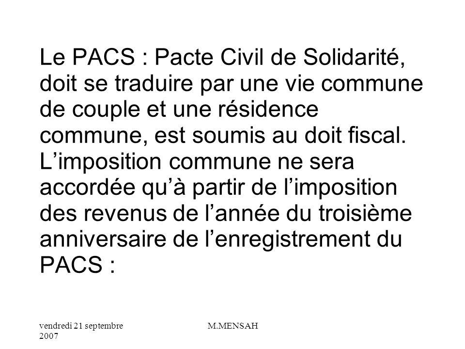 Le PACS : Pacte Civil de Solidarité, doit se traduire par une vie commune de couple et une résidence commune, est soumis au doit fiscal.