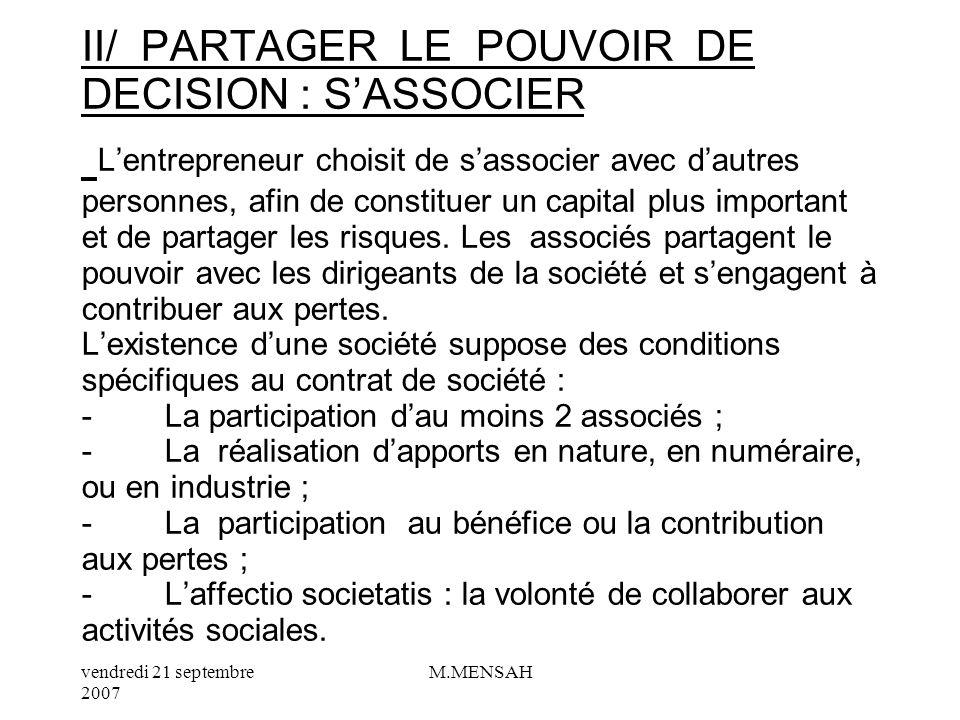 II/ PARTAGER LE POUVOIR DE DECISION : S'ASSOCIER L'entrepreneur choisit de s'associer avec d'autres personnes, afin de constituer un capital plus important et de partager les risques.