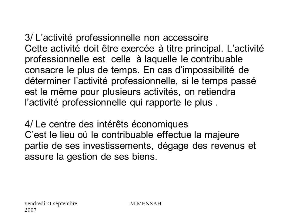 3/ L'activité professionnelle non accessoire Cette activité doit être exercée à titre principal.