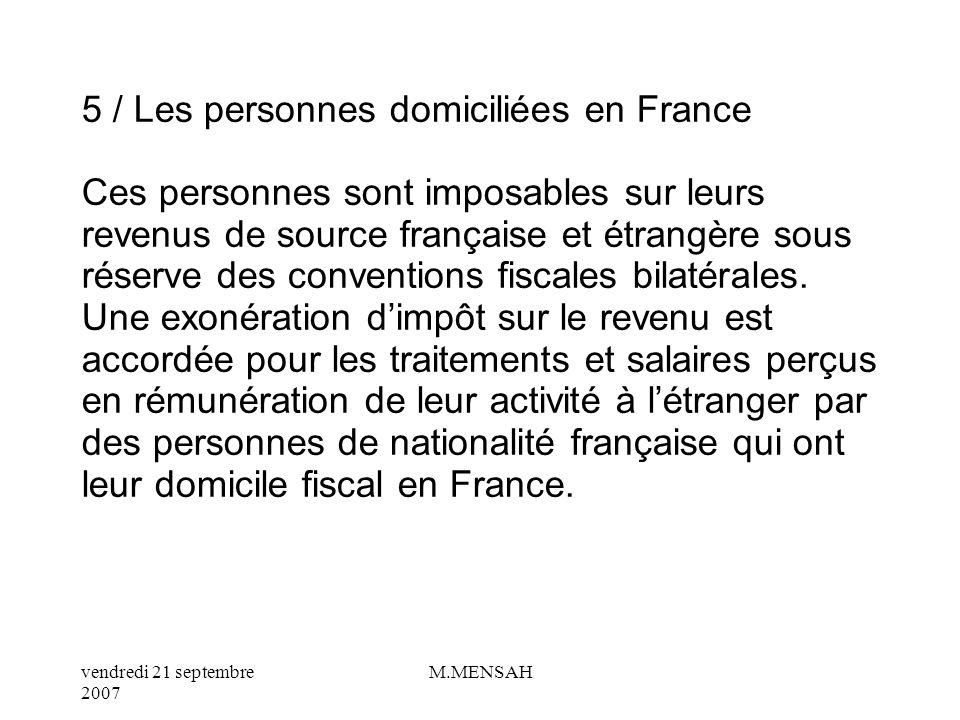 5 / Les personnes domiciliées en France Ces personnes sont imposables sur leurs revenus de source française et étrangère sous réserve des conventions fiscales bilatérales.