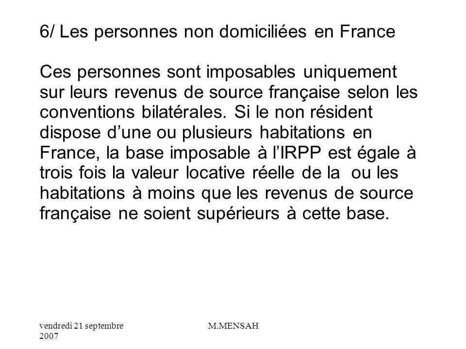 6/ Les personnes non domiciliées en France Ces personnes sont imposables uniquement sur leurs revenus de source française selon les conventions bilatérales.
