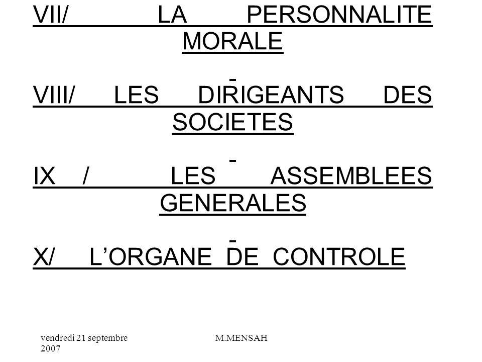 VII/ LA PERSONNALITE MORALE VIII/ LES DIRIGEANTS DES SOCIETES IX / LES ASSEMBLEES GENERALES X/ L'ORGANE DE CONTROLE