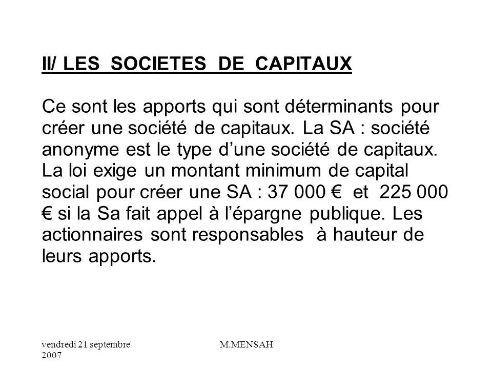 II/ LES SOCIETES DE CAPITAUX Ce sont les apports qui sont déterminants pour créer une société de capitaux.