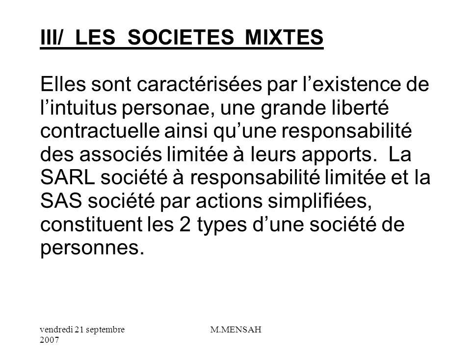 III/ LES SOCIETES MIXTES Elles sont caractérisées par l'existence de l'intuitus personae, une grande liberté contractuelle ainsi qu'une responsabilité des associés limitée à leurs apports.