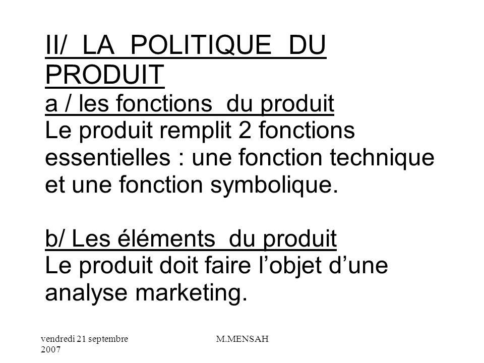 II/ LA POLITIQUE DU PRODUIT a / les fonctions du produit Le produit remplit 2 fonctions essentielles : une fonction technique et une fonction symbolique.