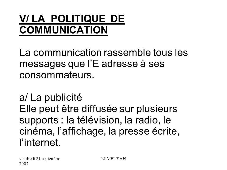 V/ LA POLITIQUE DE COMMUNICATION La communication rassemble tous les messages que l'E adresse à ses consommateurs.