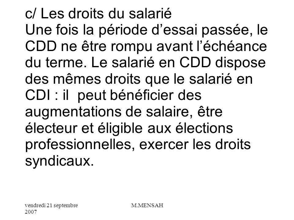 c/ Les droits du salarié Une fois la période d'essai passée, le CDD ne être rompu avant l'échéance du terme.