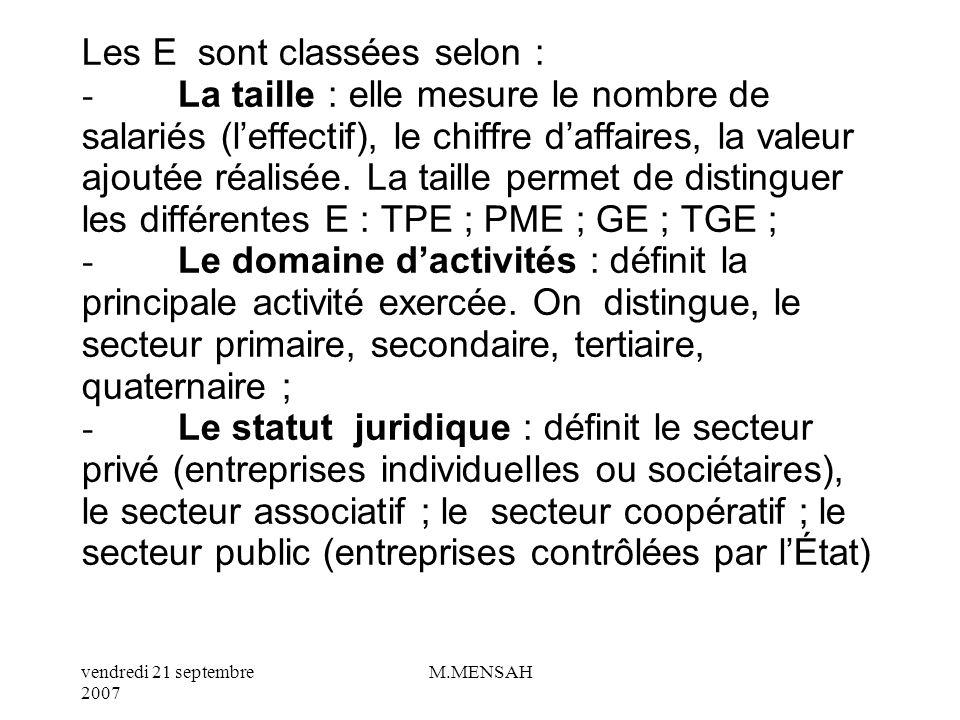 Les E sont classées selon : - La taille : elle mesure le nombre de salariés (l'effectif), le chiffre d'affaires, la valeur ajoutée réalisée.
