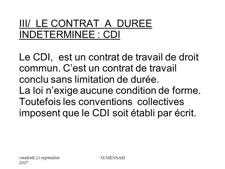 III/ LE CONTRAT A DUREE INDETERMINEE : CDI Le CDI, est un contrat de travail de droit commun.