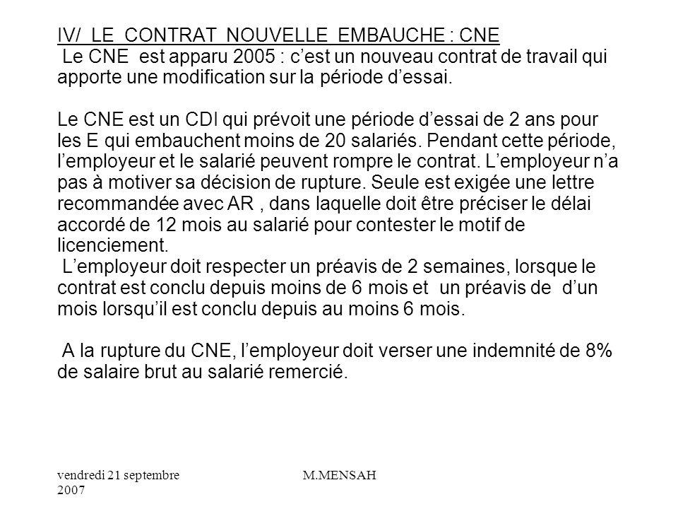 IV/ LE CONTRAT NOUVELLE EMBAUCHE : CNE Le CNE est apparu 2005 : c'est un nouveau contrat de travail qui apporte une modification sur la période d'essai.